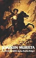 Life and Adventures of Joaquin Murieta: Celebrated California Bandit