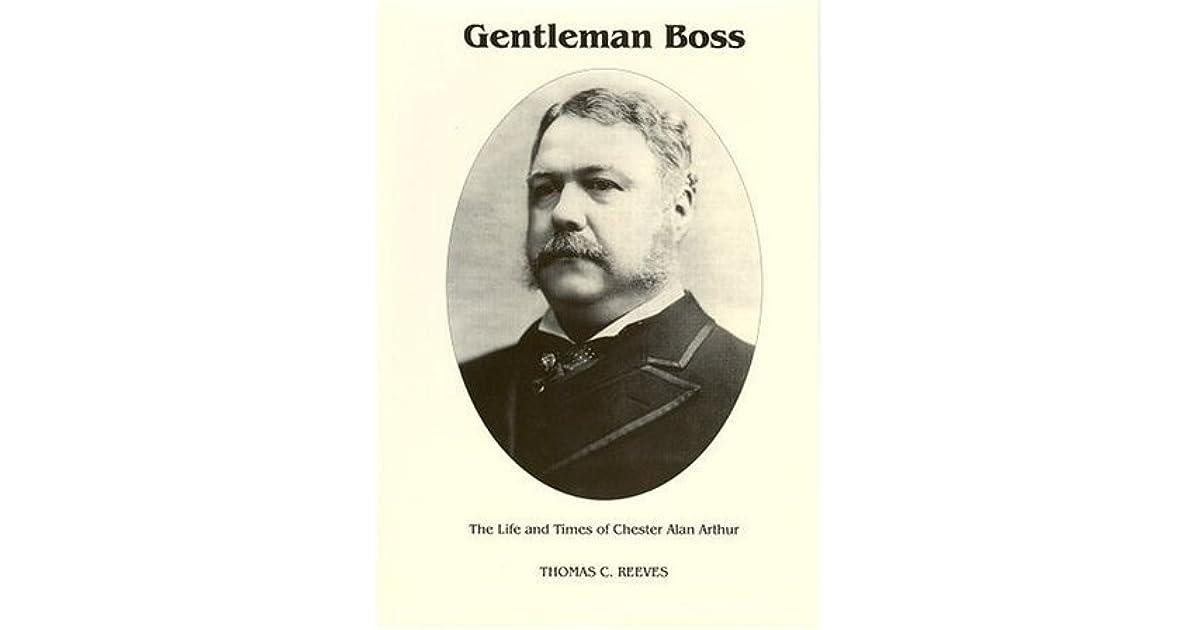 Gentleman Boss: The Life Of Chester Alan Arthur By Thomas