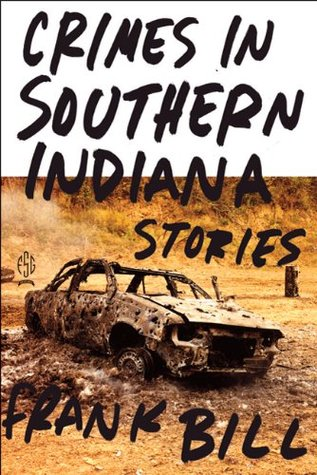 Crimes in Southern Indiana: Stories by Frank Bill