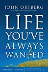 The Life You've Always Wanted: Participant's Guide: Six Sessions on Spiritual Disciplines for Ordinary People