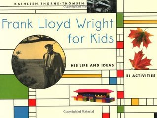 Frank Lloyd Wright for Kids His Life and Ideas, 2nd Edition