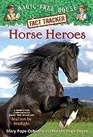 Horse Heroes: A Nonfiction Companion to Magic Tree House #49: Stallion by Starlight (Magic Tree House Fact Tracker #27)