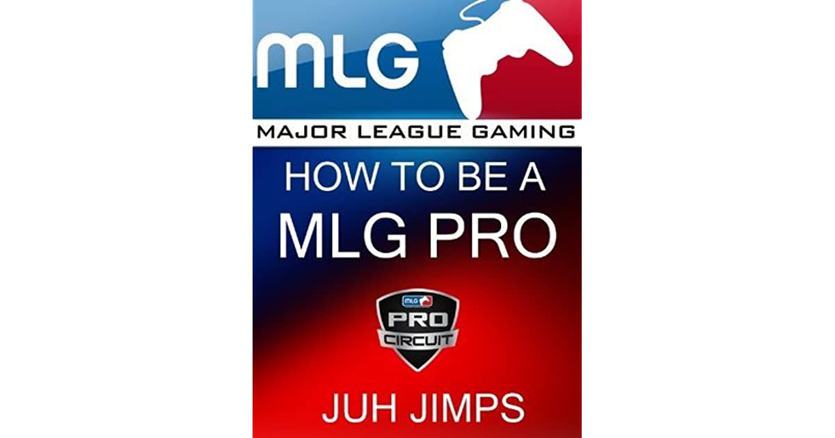 how to become mlg pro