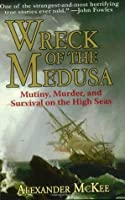 Wreck of the Medusa: Mutiny, Murder, and Survival on the High Seas