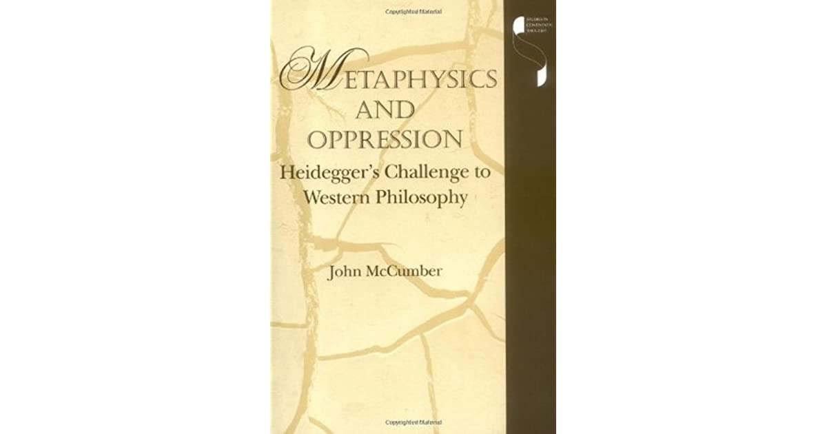 Metaphysics and Oppression: Heideggers Challenge to Western Philosophy