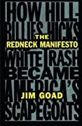 The Redneck Manifesto: How Hillbillies, Hicks, and White Trash Became America's Scapegoats