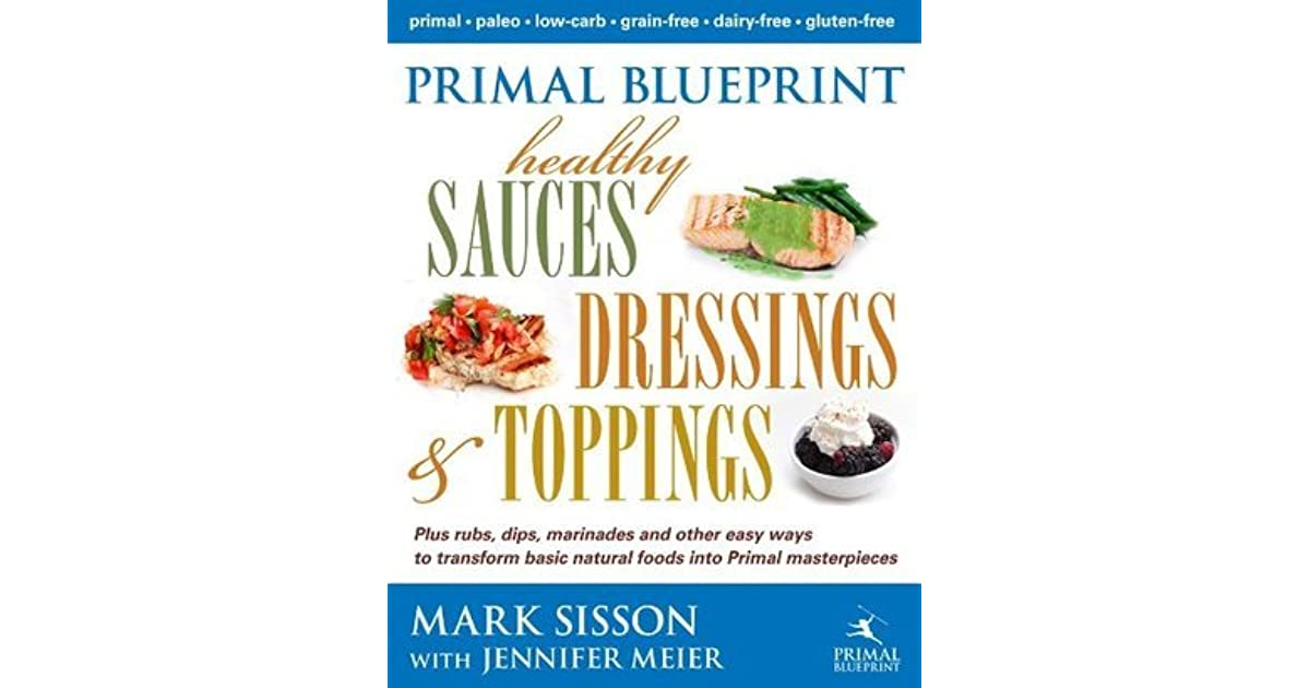 Primal blueprint healthy sauces dressings and toppings by mark sisson malvernweather Image collections