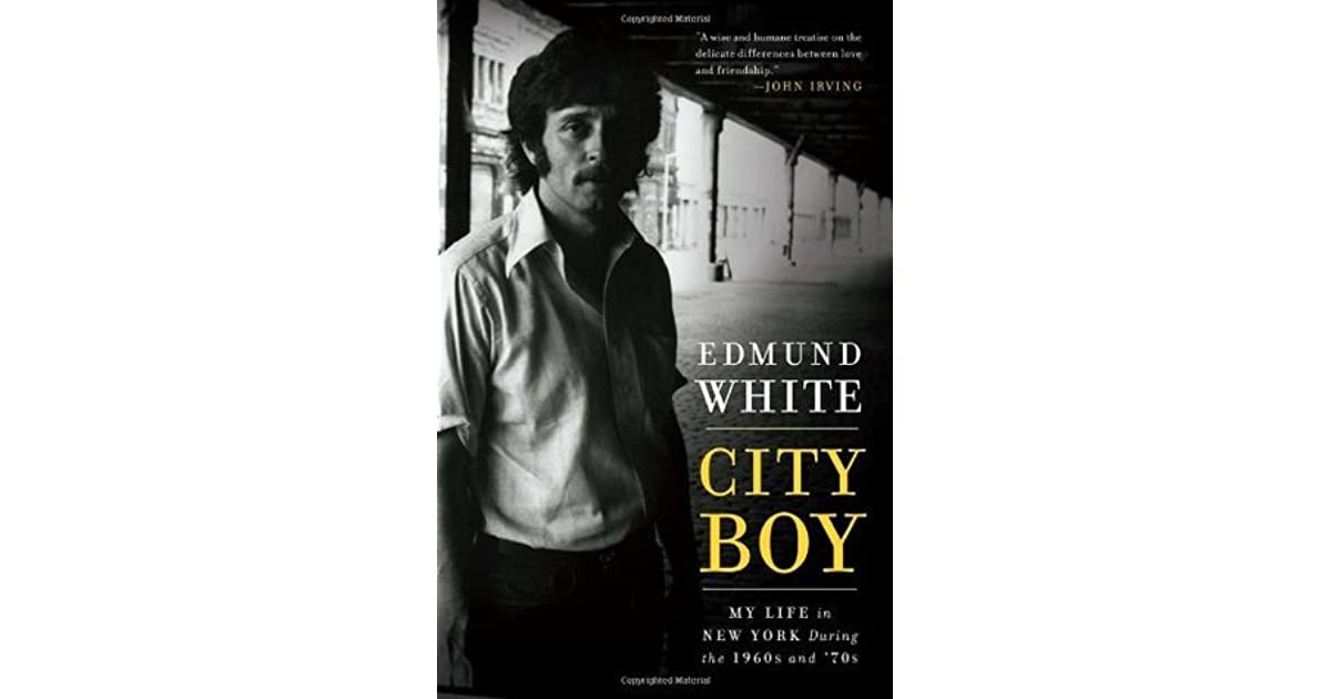 City Boy My Life In New York In The 1960s And 70s By Edmund White