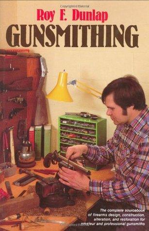 Gunsmithing by Roy F  Dunlap