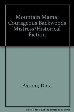 Mountain Mama: Courageous Backwoods Mistress/Historical Fiction