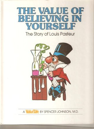 The Value of Believing in Yourself: The Story of Louis Pasteur