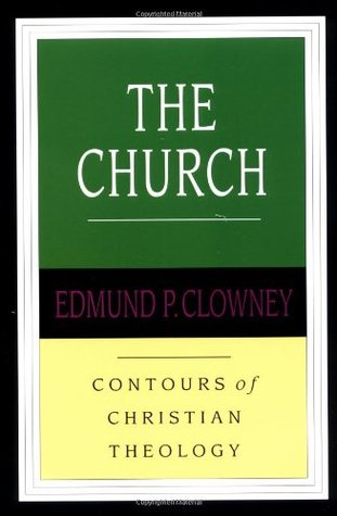 The Church (Contours of Christian Theology, #4)