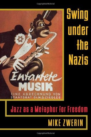 Swing Under the Nazis Jazz as a Metaphor for Freedom