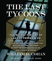 The Last Tycoons: The Secret History of Lazard Frres & Co.