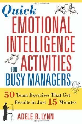 Adele B. Lynn - Quick Emotional Intelligence Activities for Busy Managers  50 Team