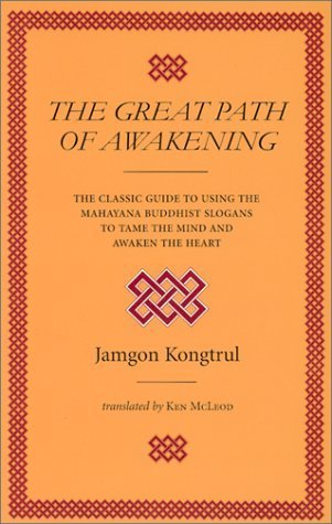The-Great-Path-of-Awakening-The-Classic-Guide-to-Using-the-Mahayana-Buddhist-Slogans-to-Tame-the-Mind-and-Awaken-the-Heart