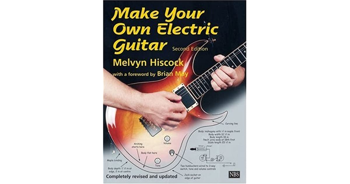 make your own electric guitar by melvyn hiscock. Black Bedroom Furniture Sets. Home Design Ideas
