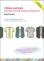 T Shirts And Suits: A Guide To The Business Of Creativity