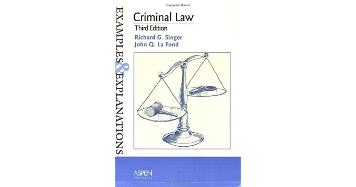 criminal law: examples & explanations by richard g. singer