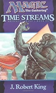 Time Streams (Magic: The Gathering: Artifacts Cycle, #3)