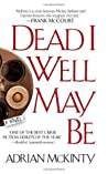 Dead I Well May Be (Dead Trilogy #1)