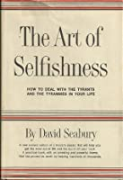 The Art of Selfishness: How To Deal With the Tyrants and the Tyrannies in Your Life