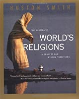 The Illustrated World's Religions: A Guide to Our Wisdom Traditions