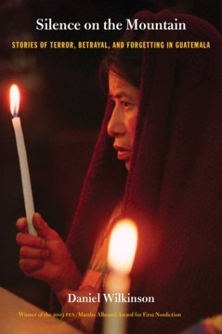 Silence on the Mountain: Stories of Terror, Betrayal, and Forgetting in Guatemala