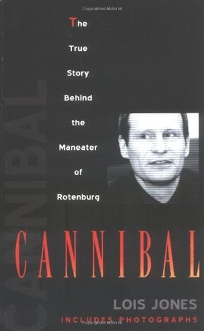 Cannibal The True Story of the Maneater of Rotenburg