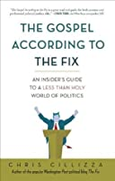 The Gospel According to the Fix: An Insider's Guide to a Less than Holy World of Politics