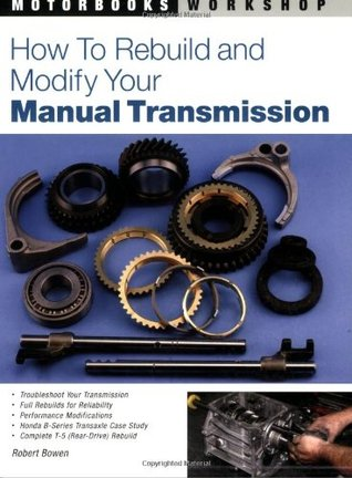 How to Rebuild and Modify Your Manual Transmission