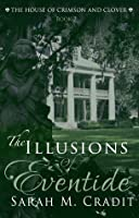 The Illusions of Eventide (House of Crimson and Clover, #2)