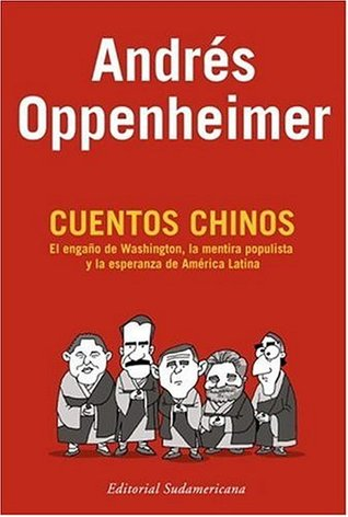 Cuentos Chinos: El engaño de Washington, la mentira populista y la esperanza de América Latina
