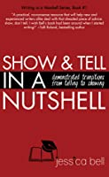 Show & Tell in a Nutshell: Demonstrated Transitions from Telling to Showing (Writing in a Nutshell Series, #1)