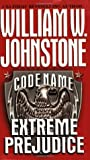 Code Name: Extreme Prejudice (Code Name, #6)