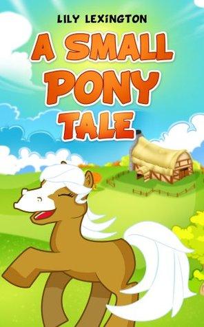 A Small Pony Tale (Fun Rhyming Childrens Books)