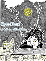 Byte-Sized: A Collection of Flash Fiction