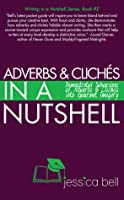 Adverbs & Clichés in a Nutshell: Demonstrated Subversions of Adverbs & Clichés into Gourmet Imagery (Writing in a Nutshell Series, #2)