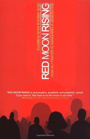 Red Moon Rising: How 24-7 Prayer Is Awakening a Generation