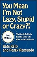 You Mean I'm Not Lazy, Stupid or Crazy?! Publisher: Scribner; Updated edition