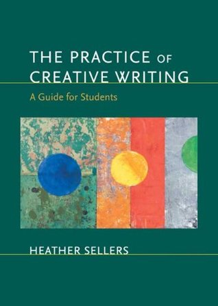 The Practice of Creative Writing by Heather Sellers