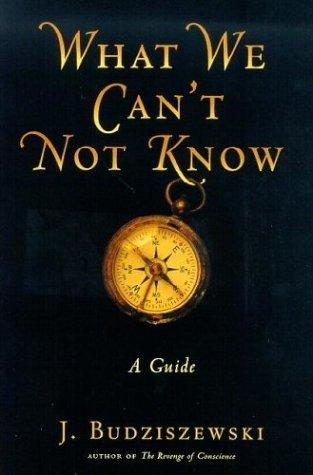 What We Can't Not Know by J. Budziszewski
