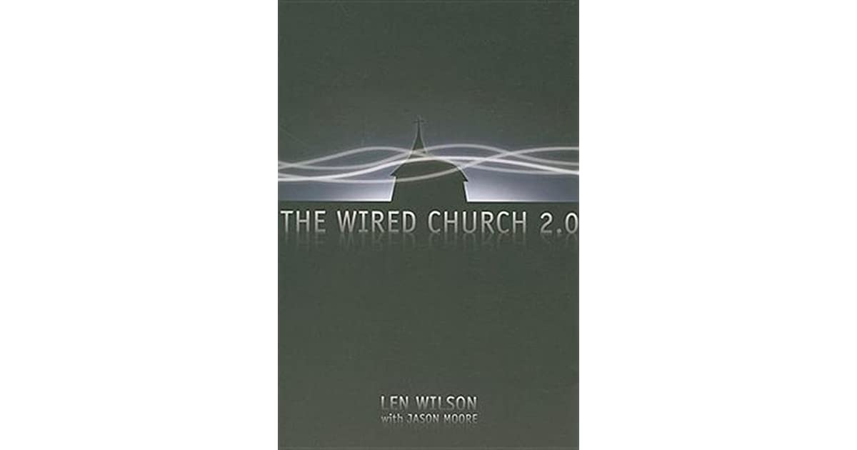 The Wired Church 2.0 by Len Wilson