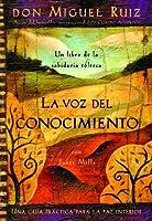 La Voz del Conocimiento (Una libro de la sabiduría tolteca)