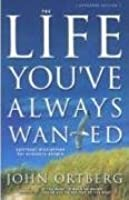 Life You've Always Wanted: Spiritual Disciplines for Ordinary People