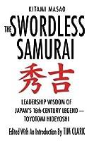 The Swordless Samurai: Leadership Wisdom of Japan's Sixteenth-Century Legend---Toyotomi Hideyoshi