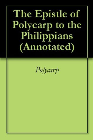 The Epistle of Polycarp to the Philippians (Annotated)