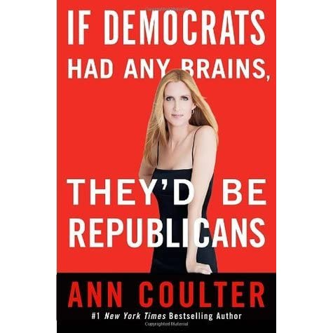 Counterpoint To Baron Cohen Bogus New >> If Democrats Had Any Brains They D Be Republicans By Ann Coulter
