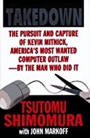 Takedown: The Pursuit and Capture of Kevin Mitnick by the Man Who Did It