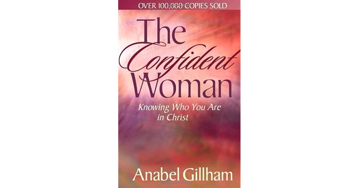 The Confident Woman: Knowing Who You Are in Christ by Anabel